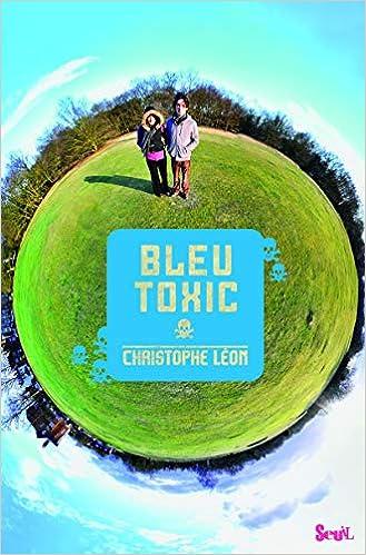 Bleu Toxic Christophe Leon 9782021065930 Amazon Com Books