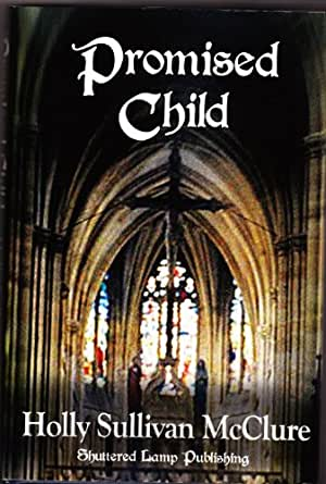 Promised Child - Kindle edition by Holly Sullivan McClure ...