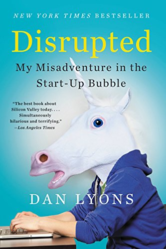 Disrupted: My Misadventure in the Start-Up Bubble by [Lyons, Dan]