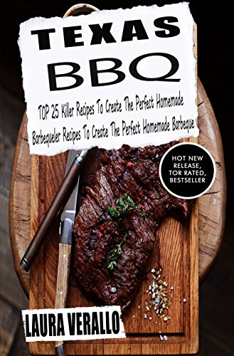 Texas BBQ: TOP 25 Killer Recipes To Create The Perfect Homemade Barbeque by [ Verallo, Laura]