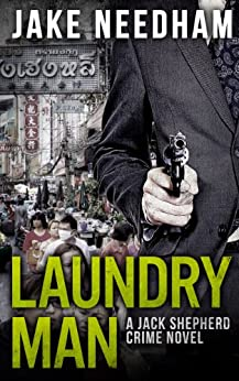 LAUNDRY MAN (The Jack Shepherd International Crime Novels Book 1) by [Needham, Jake]