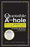 ISBN: 144052565X - The Quotable A**hole: More than 1,200 Bitter Barbs, Cutting Comments, and Caustic Comebacks for Aspiring and Armchair A**holes Alike