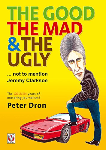 The Good, the Mad and the Ugly ... Not to Mention Jeremy Clarkson by Veloce Publishing