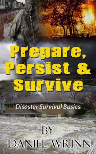 Prepare, Persist & Survive (Disaster Survival Basics Book 1) by [Wrinn, Daniel]