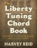 The Liberty Tuning Chord Book: Exploring An Extraordinary New Guitar Tuning