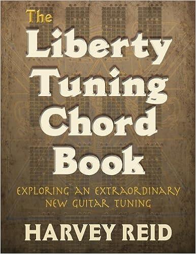 The Liberty Tuning Chord Book Exploring An Extraordinary New Guitar