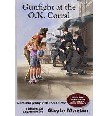 [ [ [ Gunfight at the O.K. Corral: Luke and Jenny Visit Tombstone [ GUNFIGHT AT THE O.K. CORRAL: LUKE AND JENNY VISIT TOMBSTONE ] By Martin, Gayle ( Author )Oct-01-2006 Paperback