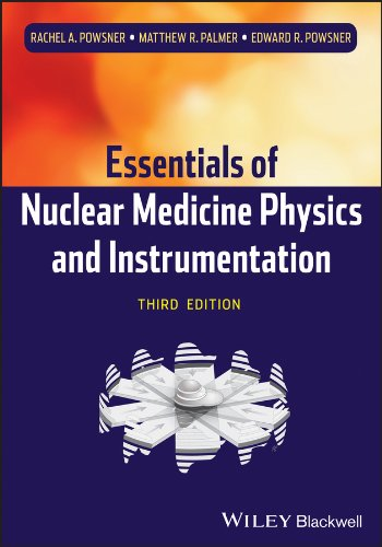 Essentials of Nuclear Medicine Physics and Instrumentation, 3rd Edition
