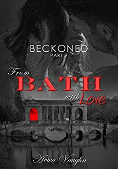 BECKONED, Part 2: From Bath with Love by [Vaughn, Aviva]