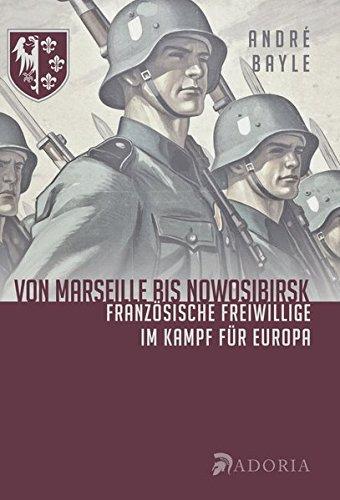 Von Marseille bis Novosibirsk: Französische Freiwillige der Waffen-SS im Kampf für Europa