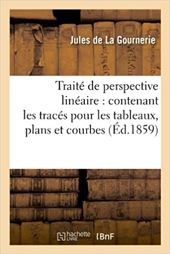 Lire en ligne Traité de perspective linéaire : contenant les tracés pour les tableaux, plans et courbes (Éd.1859) epub pdf