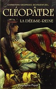 Cléopâtre : La déesse-reine par Christian-Georges Schwentzel