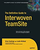 The Definitive Guide to Interwoven TeamSite, Hastings, Brian and McNeal, Justin, 143021192X