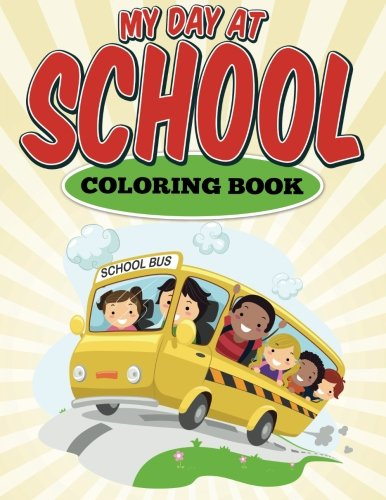 Read Online My Day At School Coloring Book: It's a Great Day at School Coloring Book for Kids pdf