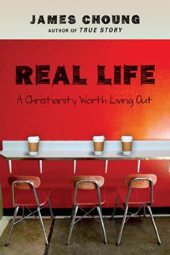 - Real Life: A Christianity Worth Living Out