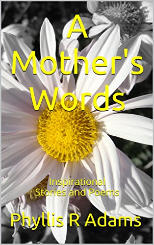 A Mother's Words: Inspirational Stories and Poems (Wendy Adams Family)