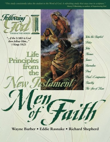 Life Principles from the New Testament Men of Faith (Following God Character Series) (Of Men Series Character)