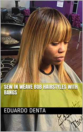 Sew In Weave Bob Hairstyles With Bangs Kindle Edition By Eduardo