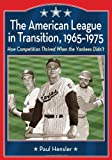 The American League in Transition, 1965-1975, Paul Hensler, 0786446269