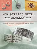 New Stamped Metal Jewelry: Innovative Techniques for 23 Custom Jewelry Designs