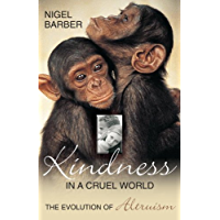 Kindness In A Cruel World: The Evolution Of Altruism (English Edition)
