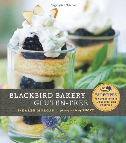 Irresistible Desserts (Blackbird Bakery Gluten-Free: 75 Recipes for Irresistible Gluten-Free Desserts and Pastries)