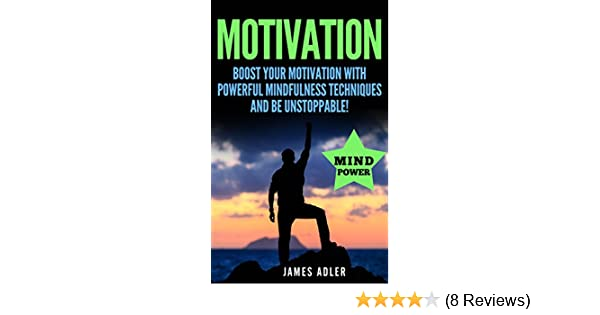 Motivation Boost Your Motivation With Powerful Mindfulness Techniques And Be Unstoppable Success Nlp Hypnosis Law Of Attraction Book 1