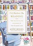 I'd Rather Be Reading: The Delights and Dilemmas of