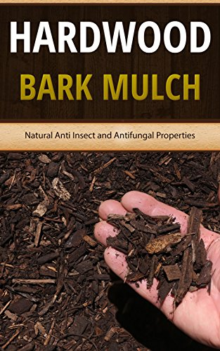 - Hardwood Bark Mulch: Natural Anti Insect and Antifungal Properties