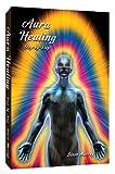 Aura Healing Step By Step by Reiki Master Steve Murray