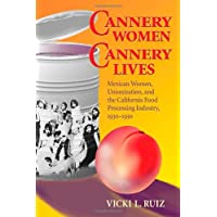Cannery Women, Cannery Lives: Mexican Women, Unionization, and the California Food Processing Industry, 1930-1950