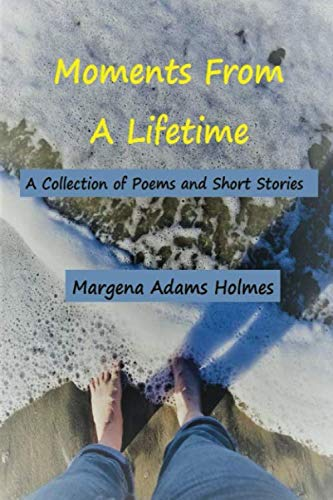 Moments From A Lifetime: A Collection of Poems and Short Stories
