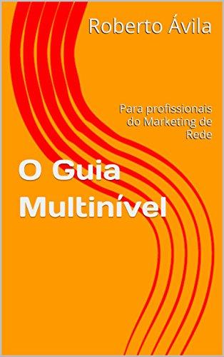 O Guia Multinível: Para profissionais do Marketing de Rede