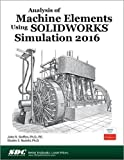 Analysis of Machine Elements Using SOLIDWORKS Simulation 2016