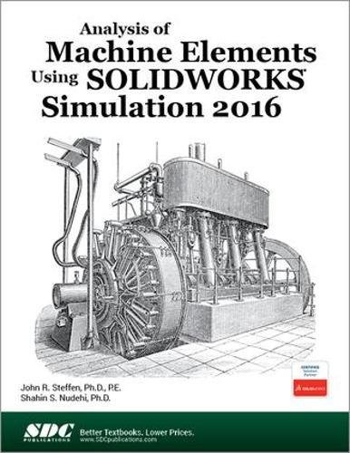 Analysis of Machine Elements Using SOLIDWORKS Simulation 2016 by SDC Publications