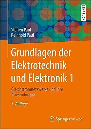 Book Grundlagen der Elektrotechnik und Elektronik 1: Gleichstromnetzwerke und ihre Anwendungen (Springer-Lehrbuch)