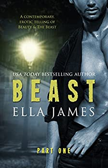 Beast Part 1: An Erotic Fairy Tale by [James, Ella]