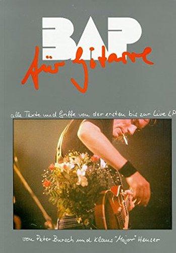BAP - Für Gitarre: Alle Texte und Griffe von der ersten bis zur Live LP Taschenbuch – 1. Januar 1999 Peter Bursch Klaus Heuser Gerig Musikverlage 3872521543