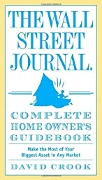 The Wall Street Journal. Complete Home Owner\'s Guidebook: Make the Most of Your Biggest Asset in Any Market