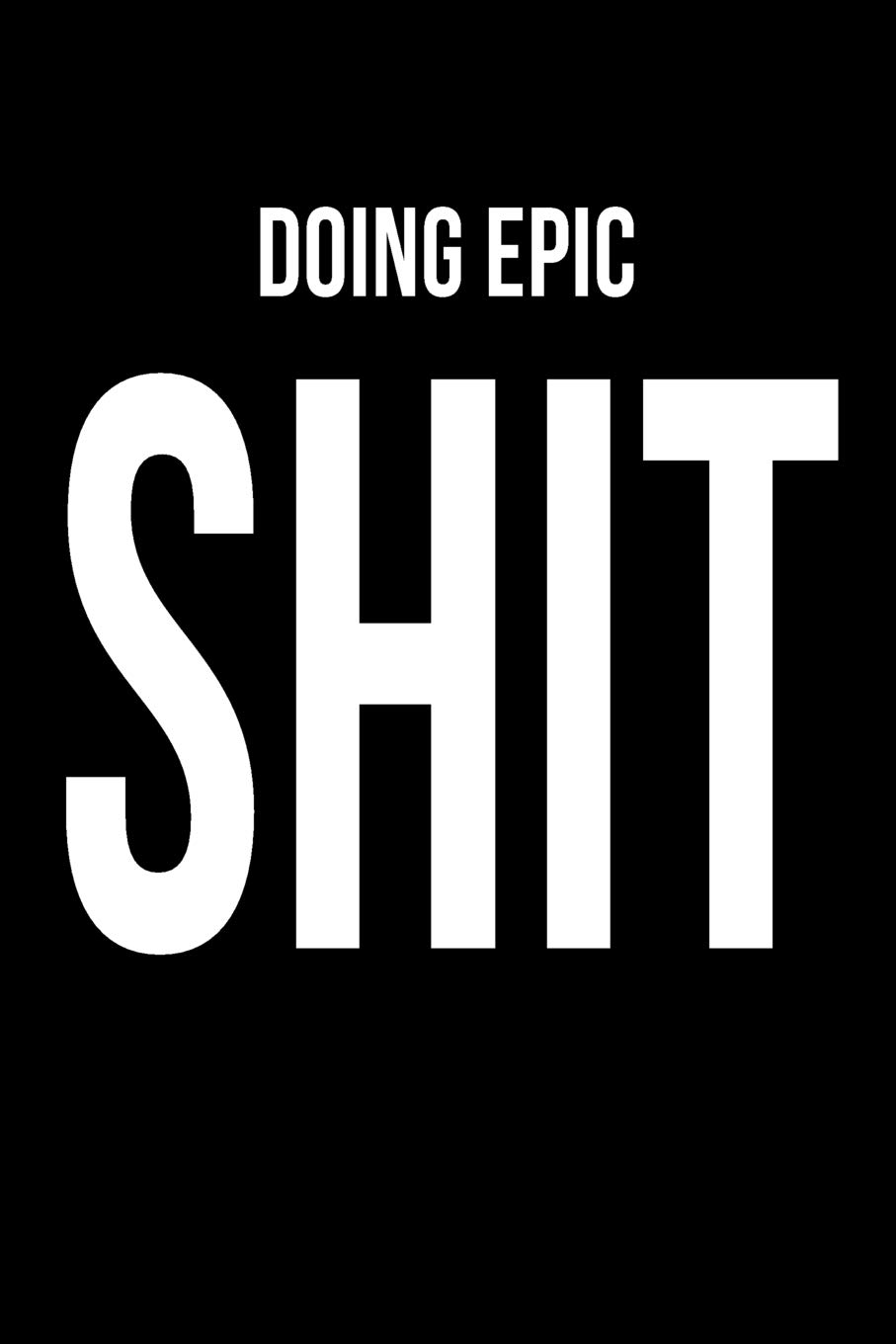Doing Epic Shit Notebook For Entrepreneurs Book Of Ideas With