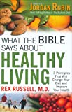 What the Bible Says about Healthy Living, Rex Russell, 0830742867