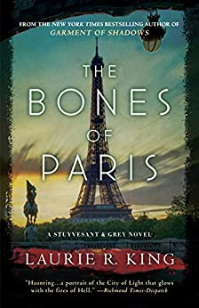 The Bones of Paris: A Stuyvesant & Grey Novel (Harris Stuyvesant Book 2) by [King, Laurie R.]
