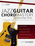 Jazz Guitar Chord Mastery: A Practical, Musical Guide to All Chord Structures, Voicings and Inversions (Guitar Chords in Context Book 2) (English Edition)