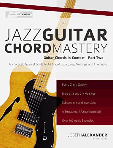 Jazz Guitar Chord Mastery: A Practical, Musical Guide to All Chord ...