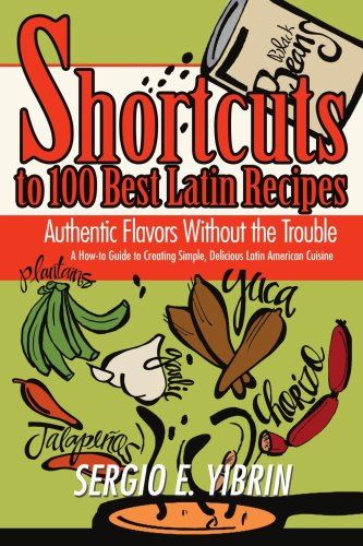 Shortcuts to 100 Best Latin Recipes: Authentic Flavors Without the Trouble by Sergio Yibrin