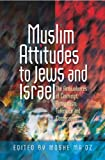 Muslim Attitudes to Jews and Israel : The Ambivalences of Rejection, Antagonism, Tolerance and Cooperation, , 1845195272