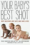 img - for Your Baby's Best Shot: Why Vaccines Are Safe and Save Lives book / textbook / text book