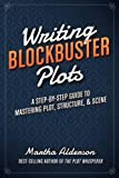 img - for Writing Blockbuster Plots: A Step-by-Step Guide to Mastering Plot, Structure, and Scene book / textbook / text book