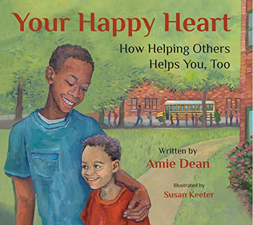Your Happy Heart: How Helping Others Helps You, Too