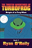 The Twisted Adventures of Turbofrog, Ryan O'Reily, 1424192471